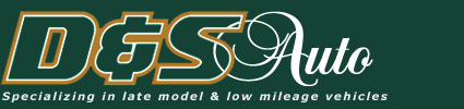 D&S Auto; Specializing in Late Model and Low Mileage Vehicles